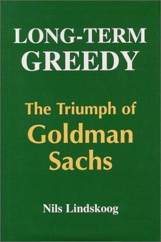 long-term-greedy-the-triumph-of-goldman-sachs-1st-edition-by-lindskoog-nils-1998-hardcover