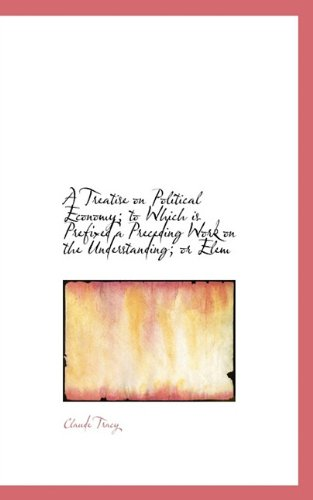 A Treatise on Political Economy; to Which is Prefixed a Preceding Work on the Understanding; or Elem