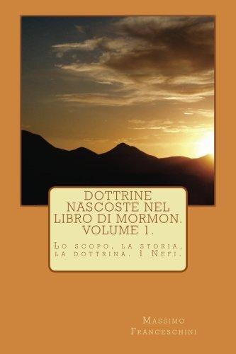 Dottrine Nascoste Nel Libro Di Mormon. Volume 1.: Lo Scopo, La Storia E Le Dottrine 1 Nefi (Italian Edition)