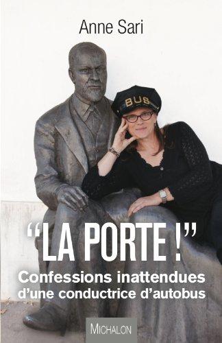 Anne Sari - La porte ! Confession inattendues d'une conductrice d'autobus. (TEMOIGNAGE)