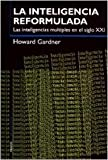 La inteligencia reformulada / Intelligence Reframed: Las inteligencias multiples en el siglo XXI / Multiple intelligences for the 21st Century (Spanish Edition) (8449310296) by Gardner, Howard