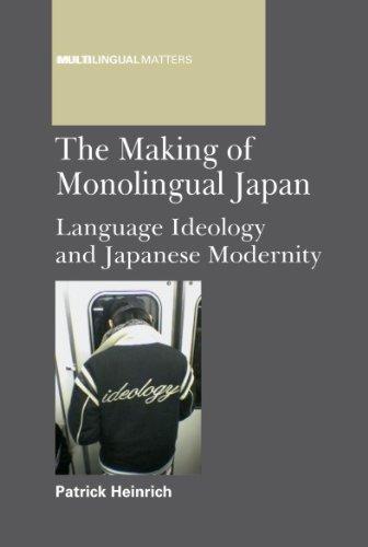 The Making of Monolingual Japan: Language Ideology and Japanese Modernity (Multilingual Matters)