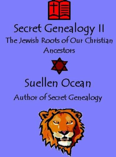 Suellen Ocean - Secret Genealogy II: The Jewish Roots of Our Christian Ancestors (Secret Genealogy - The Jewish Roots of Our Christian Ancestors Book 2) (English Edition)