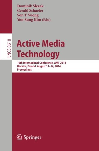 Active Media Technology: 10Th International Conference, Amt 2014, Warsaw, Poland, August 11-14, 2014, Proceedings (Lecture Notes In Computer Science / ... Applications, Incl. Internet/Web, And Hci) front-837234