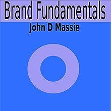Brand Fundamentals Audiobook by John D Massie Narrated by John D Massie