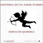 Historia de un amor turbio [A Murky Love Story]   Horacio Quiroga
