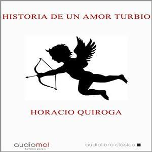 Historia de un amor turbio [A Murky Love Story] | [Horacio Quiroga]