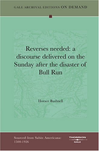'Reverses Needed: A Discourse Delivered On The Sunday After The Disaster Of Bull Run