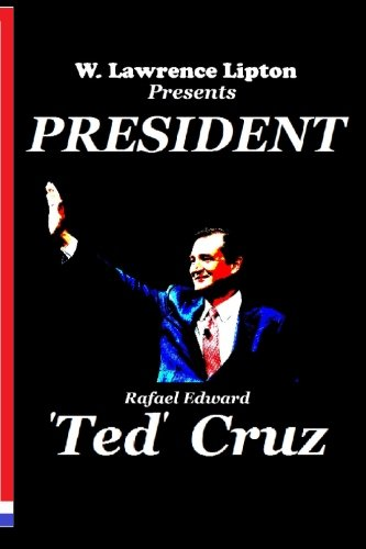 President Ted Cruz: The 2016 Election and America's Future