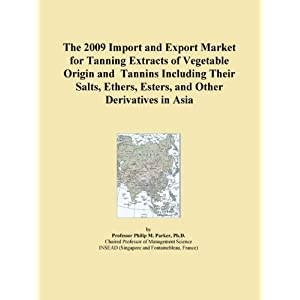 The 2009 World Market Forecasts for Imported Tanning Extracts of Vegetable Origin and Tannins Including Their Salts, Ethers, Esters, and Other Derivatives Icon Group