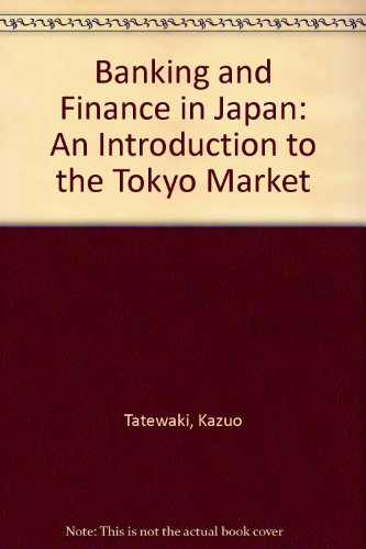 Banking and Finance in Japan: An Introduction to the Tokyo Market