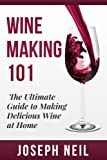 Wine Making: Beginner Wine Making! The Ultimate Guide to Making Delicious Wine at Home (Home Brew, Wine Making, Red Wine, White Wine, Wine Tasting, Cocktails, ... Jello Shots Beer Brewing) (English Edition)