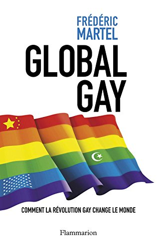 Global Gay: Comment la révolution gay change le monde