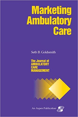 Marketing Ambulatory Care (Journal of Ambulatory Care Management)