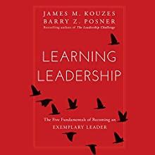 Learning Leadership: The Five Fundamentals of Becoming an Exemplary Leader | Livre audio Auteur(s) : James A. Kouzes, Barry Z. Posner Narrateur(s) : Kevin Stillwell