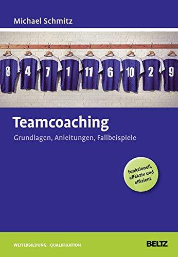 Teamcoaching: Grundlagen, Anleitungen, Fallbeispiele (Beltz Weiterbildung)