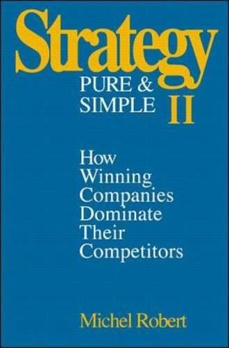 Strategy Pure & Simple II: How Winning Companies Dominate Their Competitors, Robert, Michel