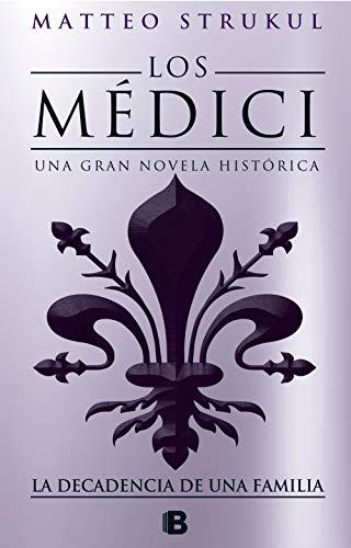 Los Médici IV. La decadencia de una familia / The Medici. The Decline of a Family (Los Medici)  [Strukul, Matteo] (Tapa Blanda)