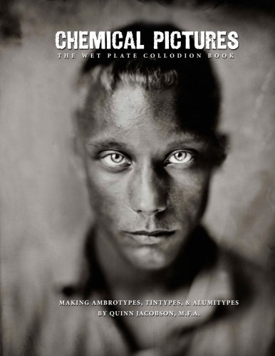 Chemical Pictures The Wet Plate Collodion Book: Making Ambrotypes, Tintypes & Alumitypes: Volume 1