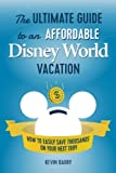 img - for The Ultimate Guide to an Affordable Disney World Vacation: How to Easily Save Thousands on your Next Trip book / textbook / text book