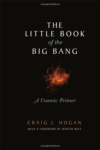 The Little Book of the Big Bang: A Cosmic Primer (Little...