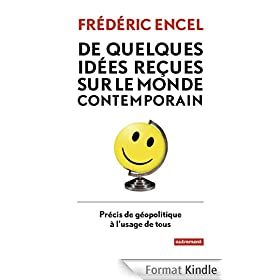 De quelques id�es re�ues sur le monde contemporain: Pr�cis de g�opolitique � l'usage de tous