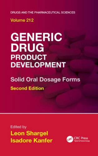 Generic Drug Product Development: Solid Oral Dosage Forms, Second Edition (Drugs And The Pharmaceutical Sciences)