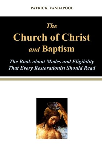 The Church of Christ and Baptism: A Book About Modes and Eligibility That Every Restorationist Should Read