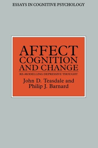 Affect, Cognition and Change: Re-Modelling Depressive Thought (Essays in Cognitive Psychology)