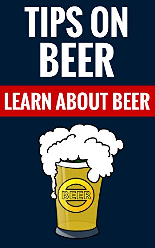 Tips On Beer - Learn About Beer: Interesting Facts About Beer by David Eden