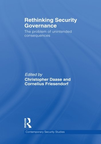 Rethinking Security Governance: The Problem of Unintended Consequences (Contemporary Security Studies)