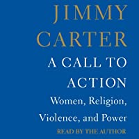 A Call to Action: Women, Religion, Violence, and Power (       UNABRIDGED) by Jimmy Carter Narrated by Jimmy Carter