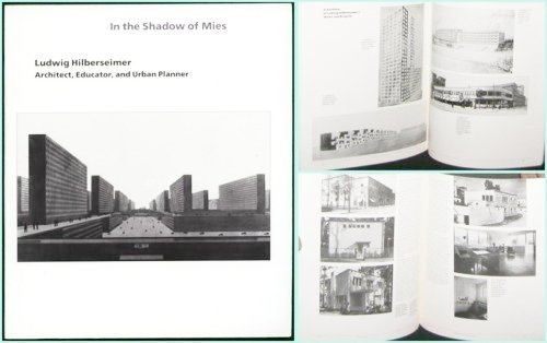 In the Shadow of Mies: Ludwig Hilberseimer - Architect, Educator and Urban Planner