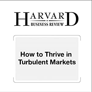 How to Thrive in Turbulent Markets (Harvard Business Review) Periodical