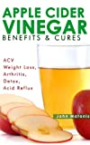 Apple Cider Vinegar Benefits & Cures (For ACV Weight Loss, Arthritis, Detox, Acid Reflux) (Healthy and Fit)