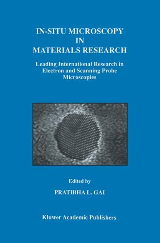 In-Situ Microscopy In Materials Research: Leading International Research In Electron And Scanning Probe Microscopies