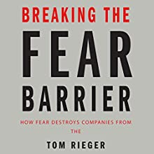 Breaking the Fear Barrier: How Fear Destroys Companies from the Inside Out and What to Do About It Audiobook by Tom Rieger Narrated by Mel Foster
