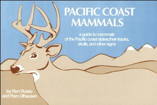 Pacific Coast Mammals: A Guide to Mammals of the Pacific...
