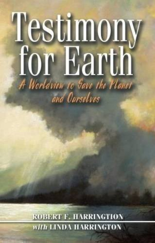 Testimony for Earth: A Worldview to Save the Planet and Ourselves