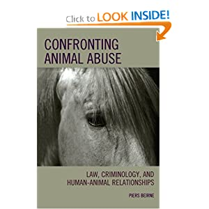 Confronting Animal Abuse Law, Criminology, and Human-Animal Relationships - Piers Beirne q