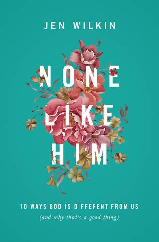 Download None Like Him: 10 Ways God Is Different from Us (and Why That's a Good Thing)
