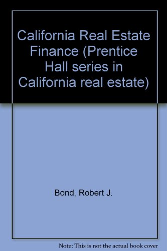 California Real Estate Finance (Prentice Hall Series in California Real Estate), Bond, Robert J.; Gavello, Alfred; McKenzie, Dennis J.
