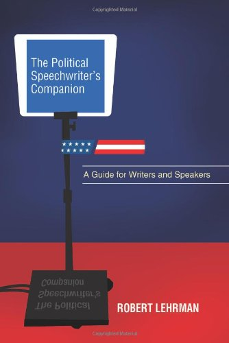 The Political Speechwriter's Companion: A Guide for...