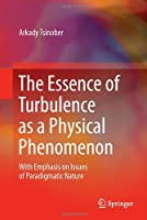 The Essence of Turbulence as a Physical Phenomenon