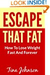 Escape That Fat - How To Lose Weight...