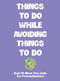 Things To Do While Avoiding Things To Do: And 56 More Fun Lists For Procrastinators by Mark J. Asher ebook deal