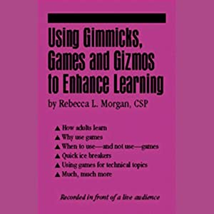 Using Gimmicks, Games and Gizmos to Enhance Learning | [Rebecca L. Morgan]