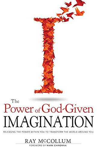 Power Of God-Given Imagination: Releasing the Power Within You to Transform the World Around You PDF