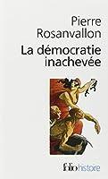 La Démocratie inachevée: Histoire de la souveraineté du peuple en France