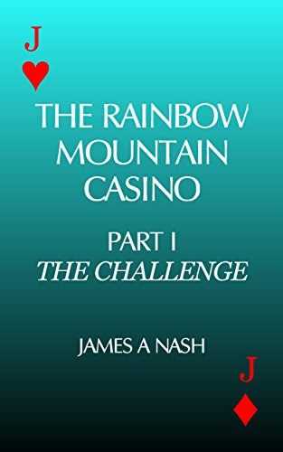JAMES A NASH - THE RAINBOW MOUNTAIN CASINO PART I: THE CHALLENGE